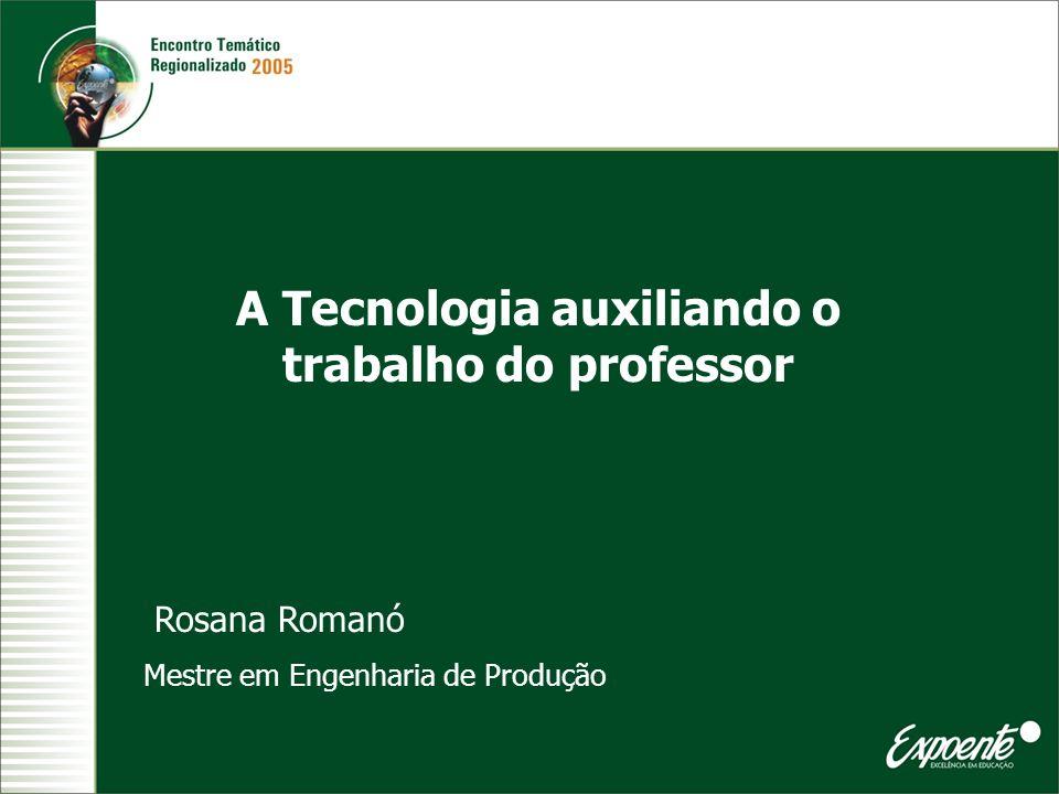 A Tecnologia auxiliando o trabalho do professor Rosana Romanó Mestre em Engenharia de Produção