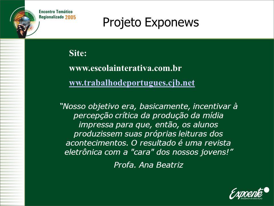 Projeto Exponews Nosso objetivo era, basicamente, incentivar à percepção crítica da produção da mídia impressa para que, então, os alunos produzissem