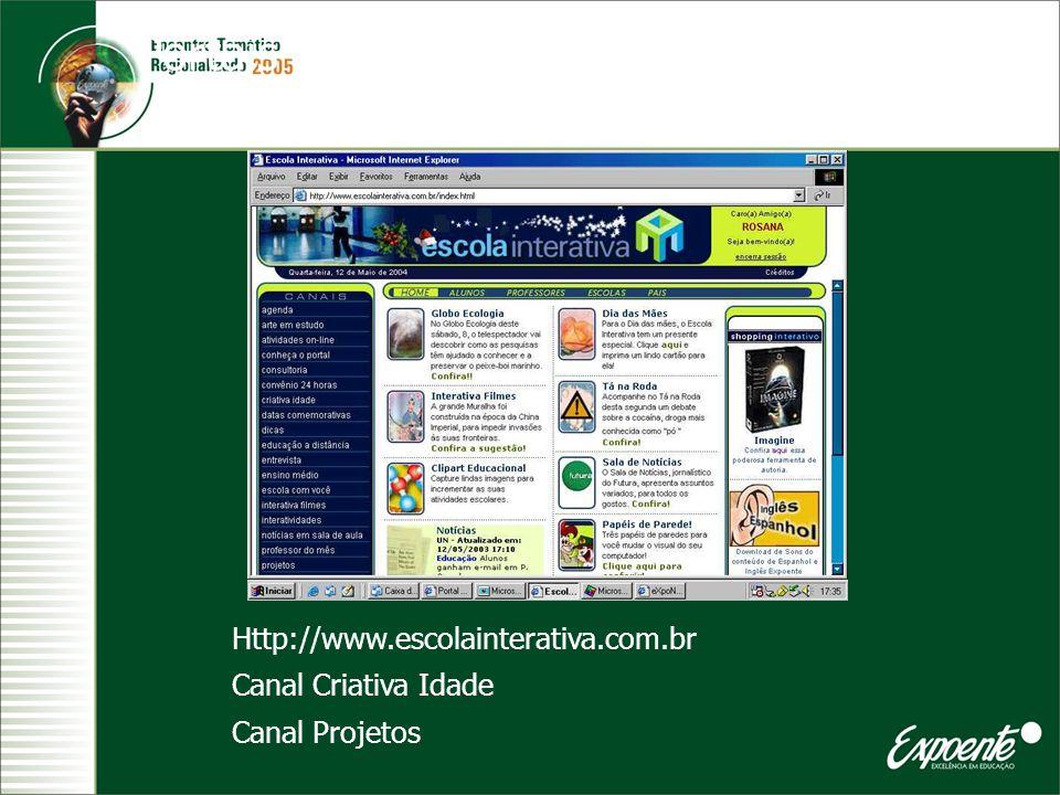 Portais Http://www.escolainterativa.com.br Canal Criativa Idade Canal Projetos