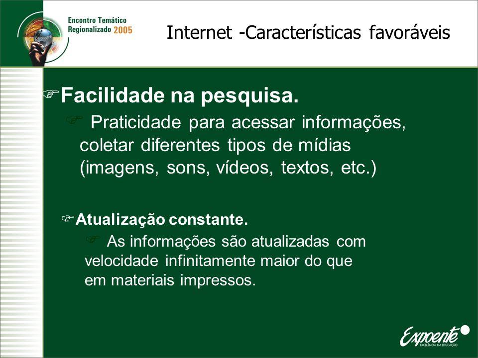 Facilidade na pesquisa. Praticidade para acessar informações, coletar diferentes tipos de mídias (imagens, sons, vídeos, textos, etc.) Internet -Carac