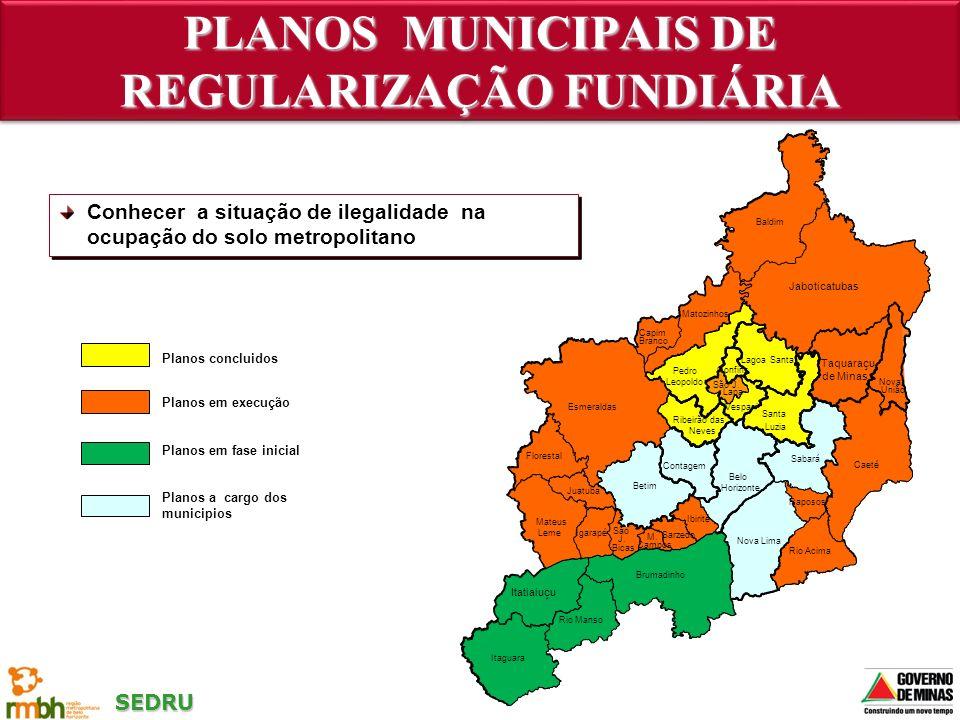 SEDRU PLANOS MUNICIPAIS DE REGULARIZAÇÃO FUNDIÁRIA Planos concluidos Planos a cargo dos municipios Planos em fase inicial Planos em execução Conhecer