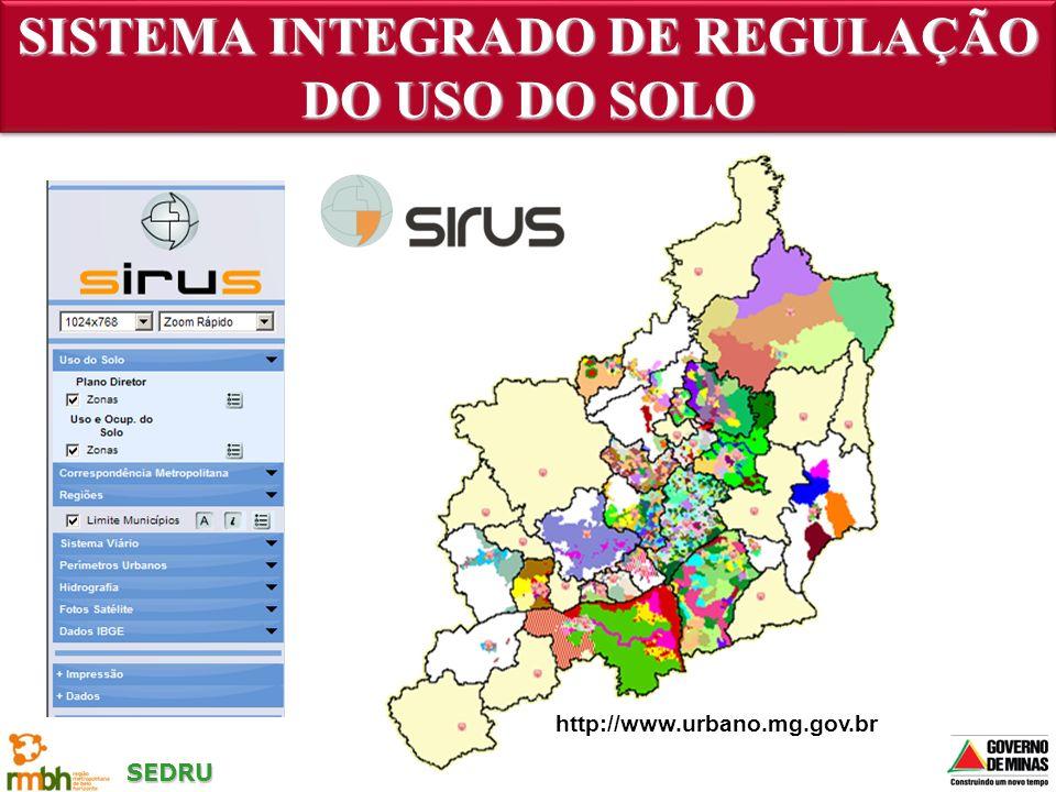 SEDRU http://www.urbano.mg.gov.br SISTEMA INTEGRADO DE REGULAÇÃO DO USO DO SOLO
