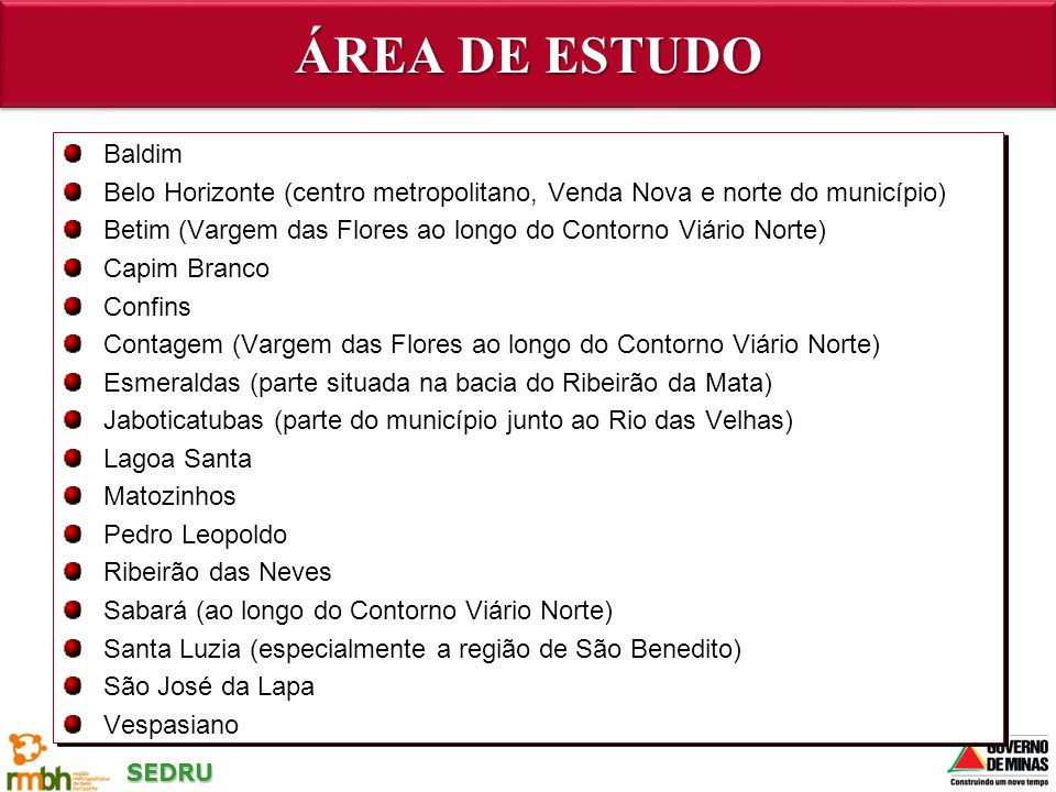SEDRU Baldim Belo Horizonte (centro metropolitano, Venda Nova e norte do município) Betim (Vargem das Flores ao longo do Contorno Viário Norte) Capim