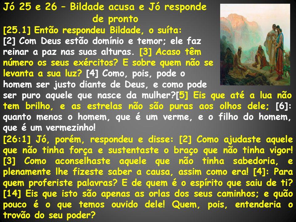 Jó 25 e 26 – Bildade acusa e Jó responde de pronto [25.1] Então respondeu Bildade, o suíta: [2] Com Deus estão domínio e temor; ele faz reinar a paz n
