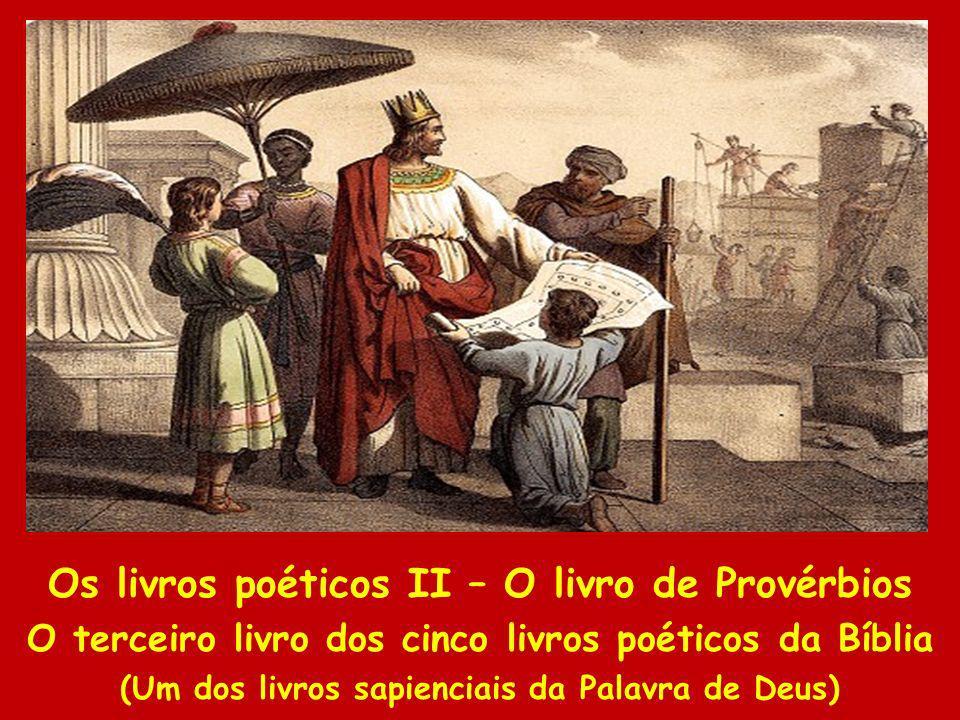 Os livros poéticos II – O livro de Provérbios O terceiro livro dos cinco livros poéticos da Bíblia (Um dos livros sapienciais da Palavra de Deus)