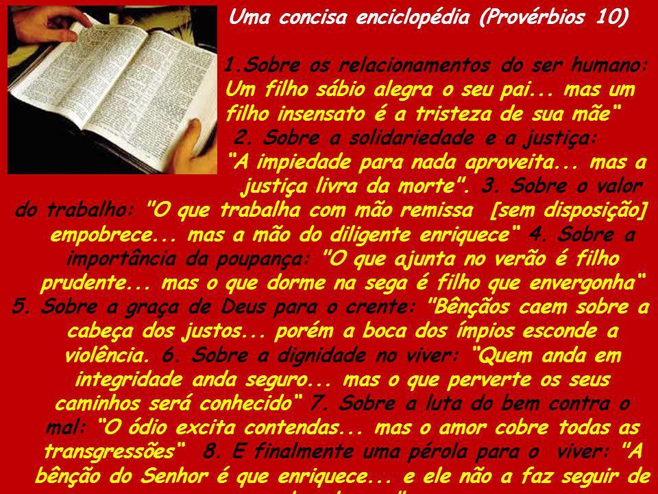 Uma concisa enciclopédia (Provérbios 10) 1.Sobre os relacionamentos do ser humano: Um filho sábio alegra o seu pai... mas um filho insensato é a trist
