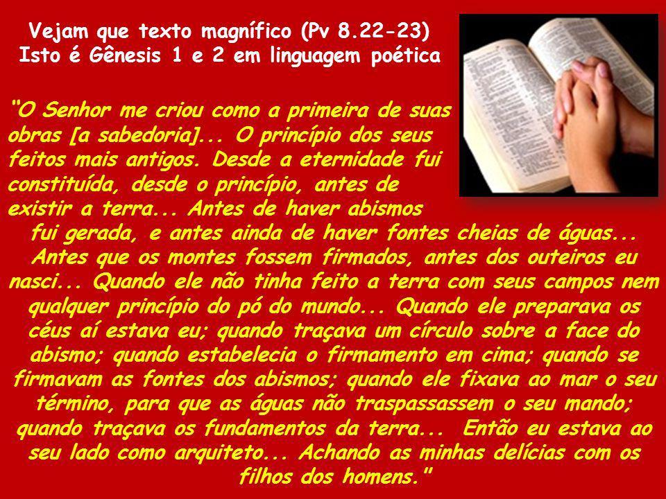 O Senhor me criou como a primeira de suas obras [a sabedoria]... O princípio dos seus feitos mais antigos. Desde a eternidade fui constituída, desde o