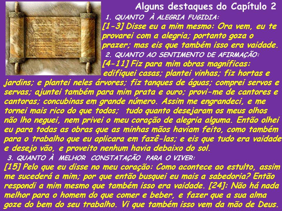 Alguns destaques do Capítulo 2 1. QUANTO À ALEGRIA FUGIDIA: [1-3] Disse eu a mim mesmo: Ora vem, eu te provarei com a alegria; portanto goza o prazer;