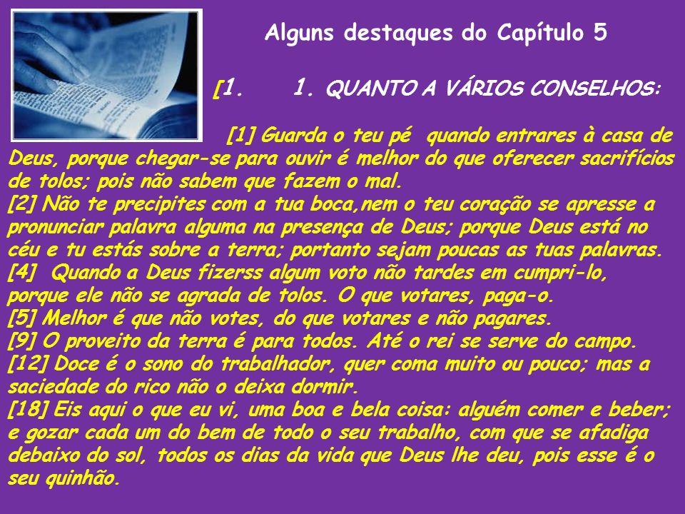 Alguns destaques do Capítulo 5 [ 1. 1. QUANTO A VÁRIOS CONSELHOS: [1] Guarda o teu pé quando entrares à casa de Deus, porque chegar-se para ouvir é me
