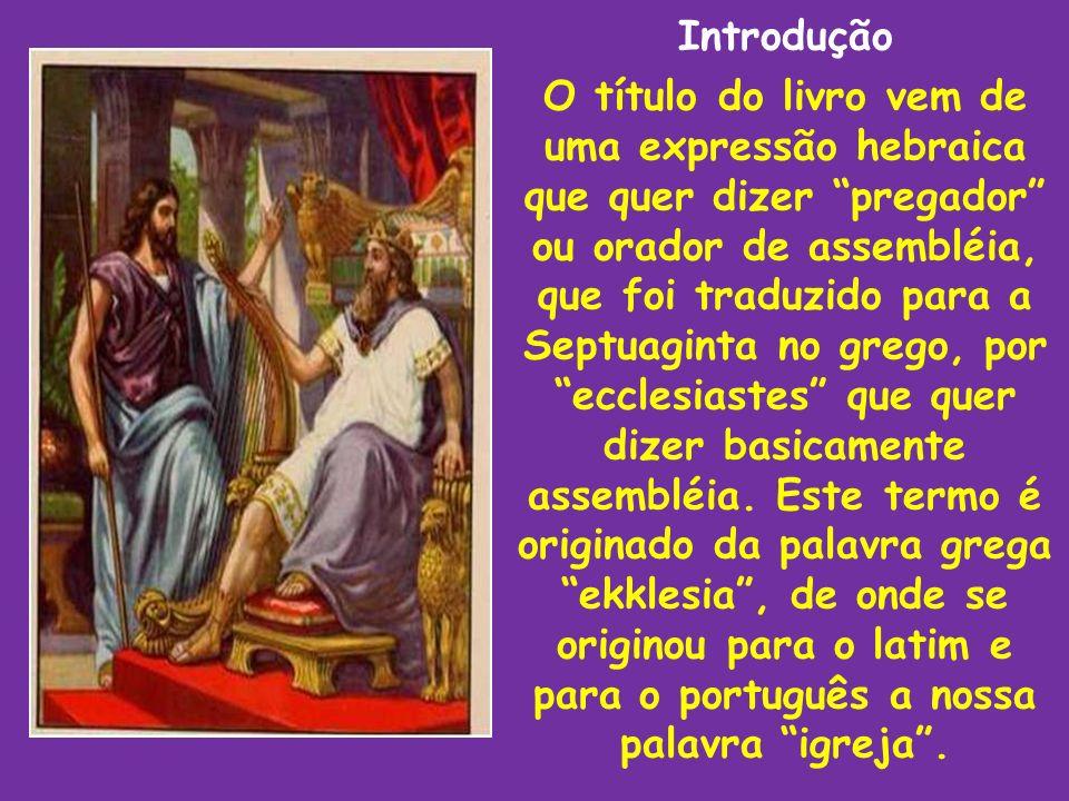 Introdução O título do livro vem de uma expressão hebraica que quer dizer pregador ou orador de assembléia, que foi traduzido para a Septuaginta no gr