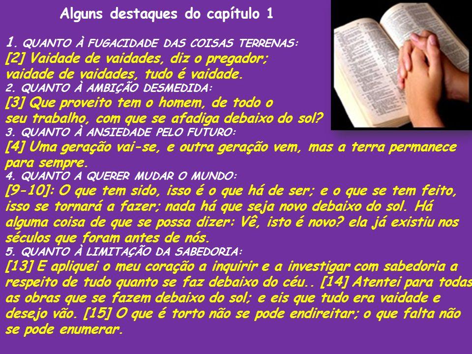 1. QUANTO À FUGACIDADE DAS COISAS TERRENAS: [2] Vaidade de vaidades, diz o pregador; vaidade de vaidades, tudo é vaidade. 2. QUANTO À AMBIÇÃO DESMEDID