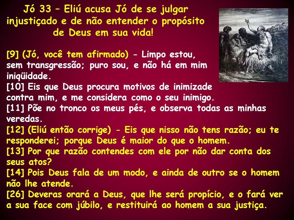 Jó 33 – Eliú acusa Jó de se julgar injustiçado e de não entender o propósito de Deus em sua vida! [9] (Jó, você tem afirmado) - Limpo estou, sem trans