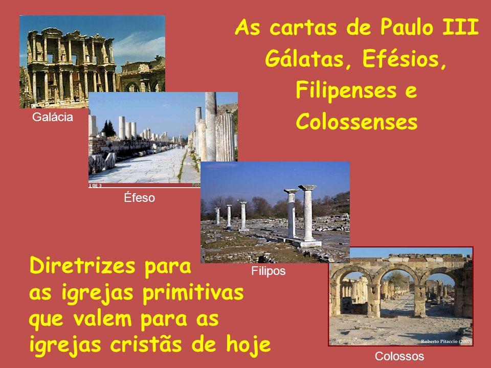 As cartas de Paulo III Gálatas, Efésios, Filipenses e Colossenses Diretrizes para as igrejas primitivas que valem para as igrejas cristãs de hoje Galá