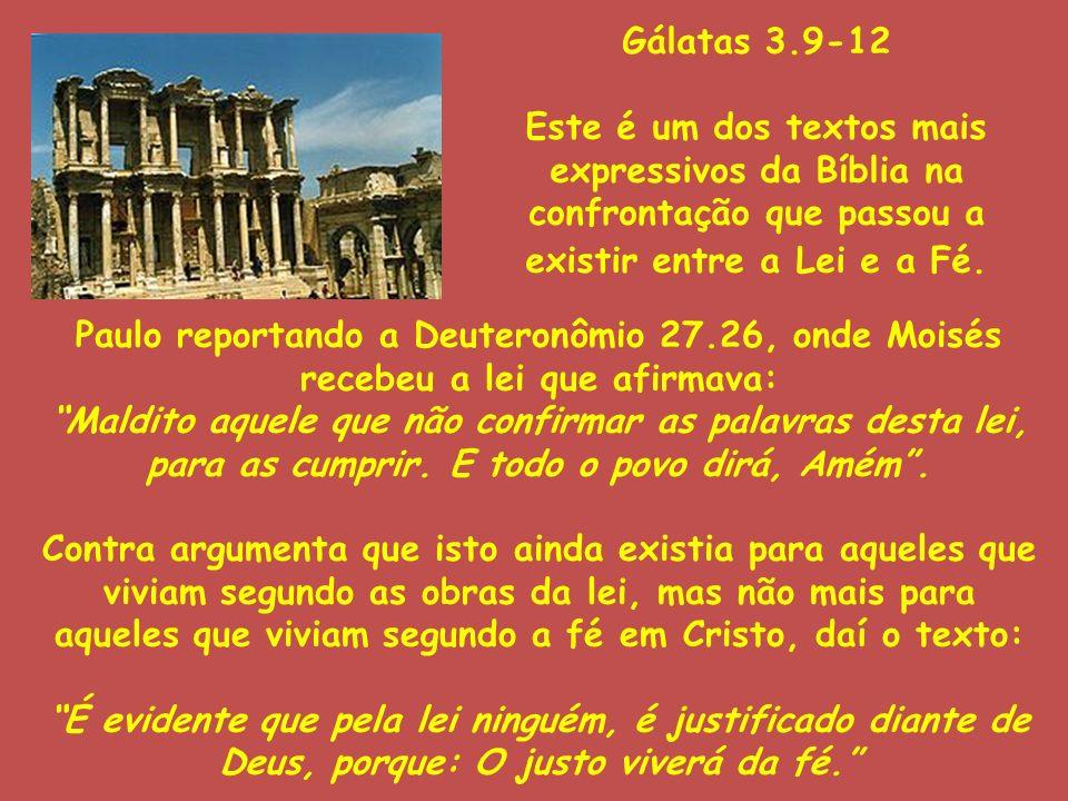 Gálatas 3.9-12 Este é um dos textos mais expressivos da Bíblia na confrontação que passou a existir entre a Lei e a Fé. Paulo reportando a Deuteronômi