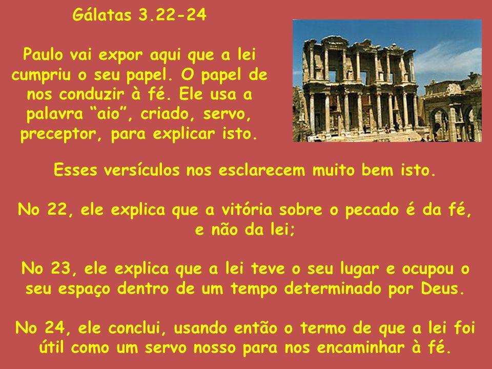 Gálatas 3.22-24 Paulo vai expor aqui que a lei cumpriu o seu papel. O papel de nos conduzir à fé. Ele usa a palavra aio, criado, servo, preceptor, par
