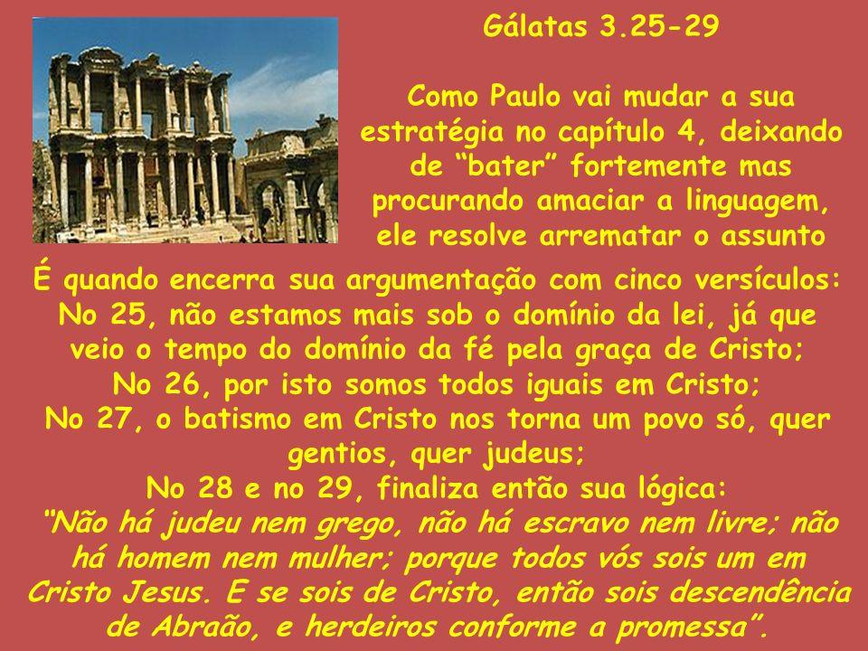 Gálatas 3.25-29 Como Paulo vai mudar a sua estratégia no capítulo 4, deixando de bater fortemente mas procurando amaciar a linguagem, ele resolve arre