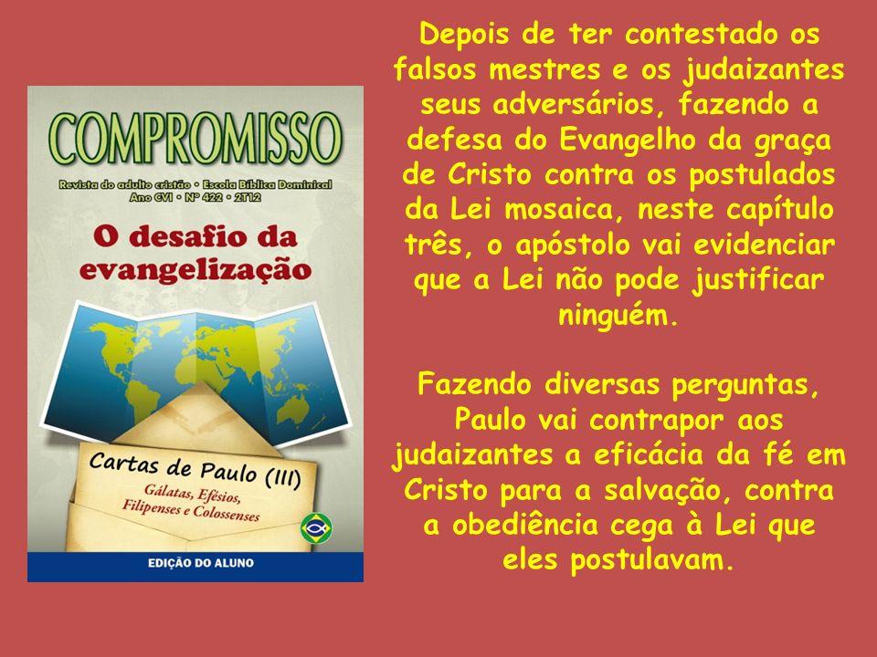 Depois de ter contestado os falsos mestres e os judaizantes seus adversários, fazendo a defesa do Evangelho da graça de Cristo contra os postulados da
