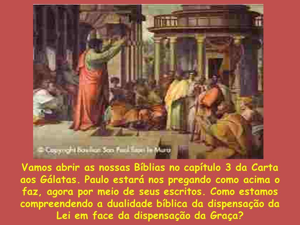 Vamos abrir as nossas Bíblias no capítulo 3 da Carta aos Gálatas. Paulo estará nos pregando como acima o faz, agora por meio de seus escritos. Como es