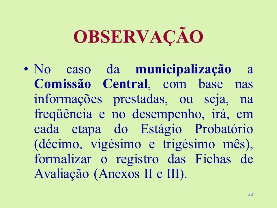 22 OBSERVAÇÃO No caso da municipalização a Comissão Central, com base nas informações prestadas, ou seja, na freqüência e no desempenho, irá, em cada