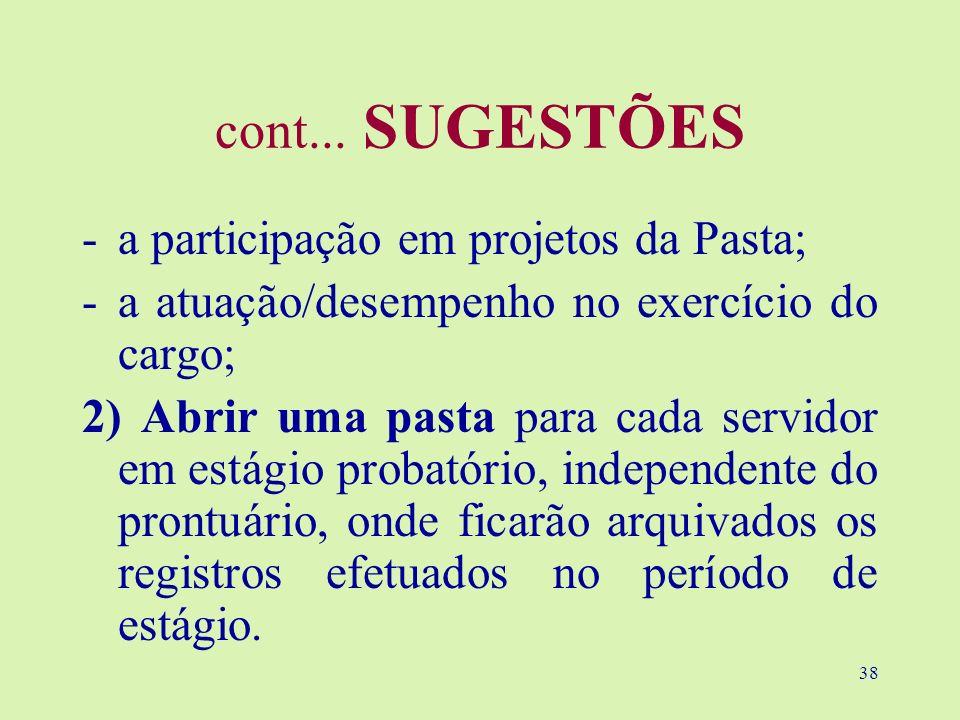 38 cont... SUGESTÕES -a participação em projetos da Pasta; -a atuação/desempenho no exercício do cargo; 2) Abrir uma pasta para cada servidor em estág