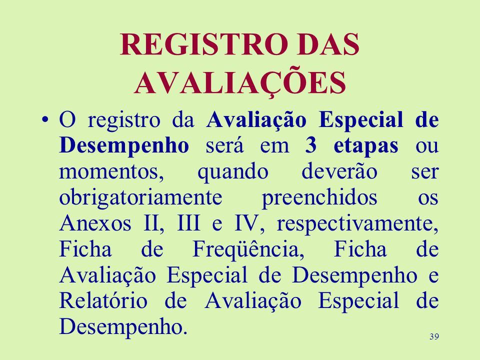 39 REGISTRO DAS AVALIAÇÕES O registro da Avaliação Especial de Desempenho será em 3 etapas ou momentos, quando deverão ser obrigatoriamente preenchido