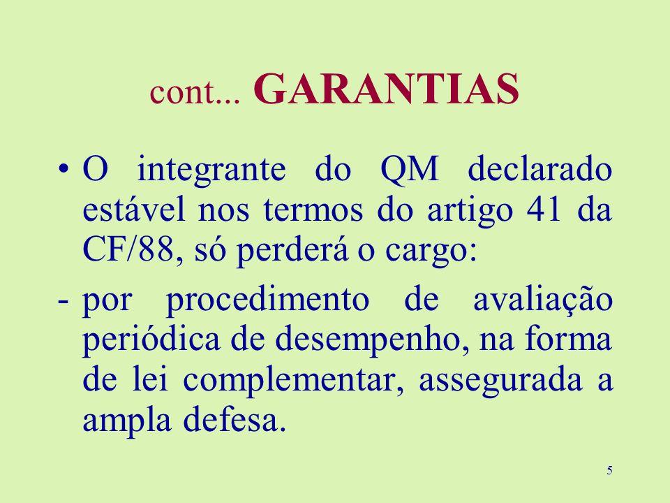 5 cont... GARANTIAS O integrante do QM declarado estável nos termos do artigo 41 da CF/88, só perderá o cargo: -por procedimento de avaliação periódic