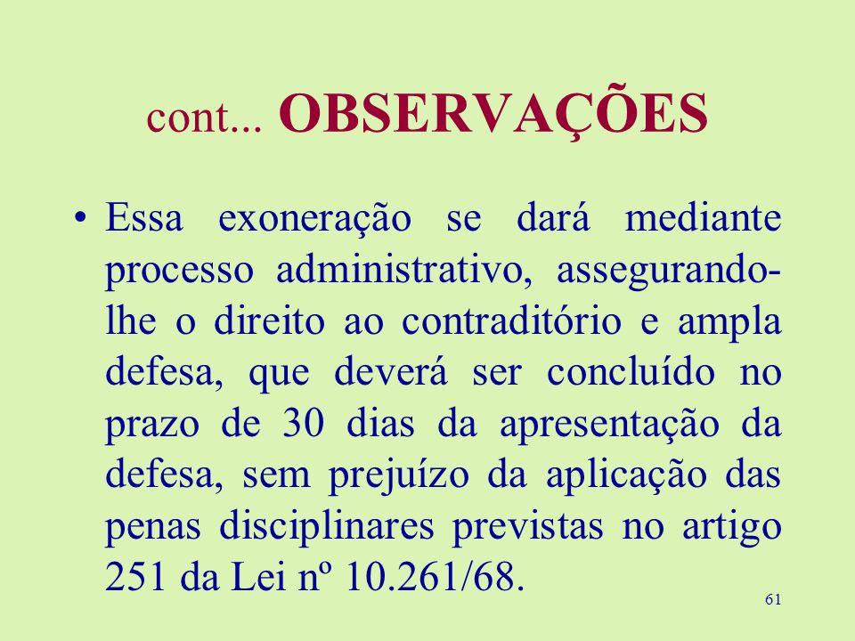 61 cont... OBSERVAÇÕES Essa exoneração se dará mediante processo administrativo, assegurando- lhe o direito ao contraditório e ampla defesa, que dever