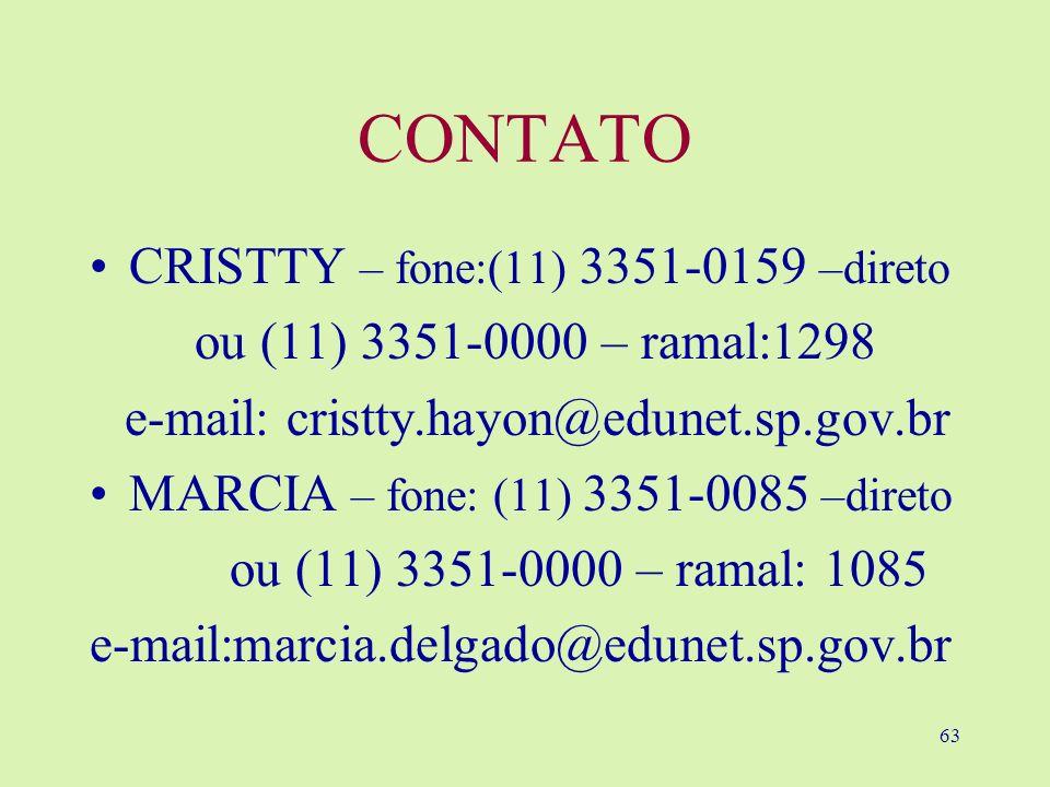 63 CONTATO CRISTTY – fone:(11) 3351-0159 –direto ou (11) 3351-0000 – ramal:1298 e-mail: cristty.hayon@edunet.sp.gov.br MARCIA – fone: (11) 3351-0085 –