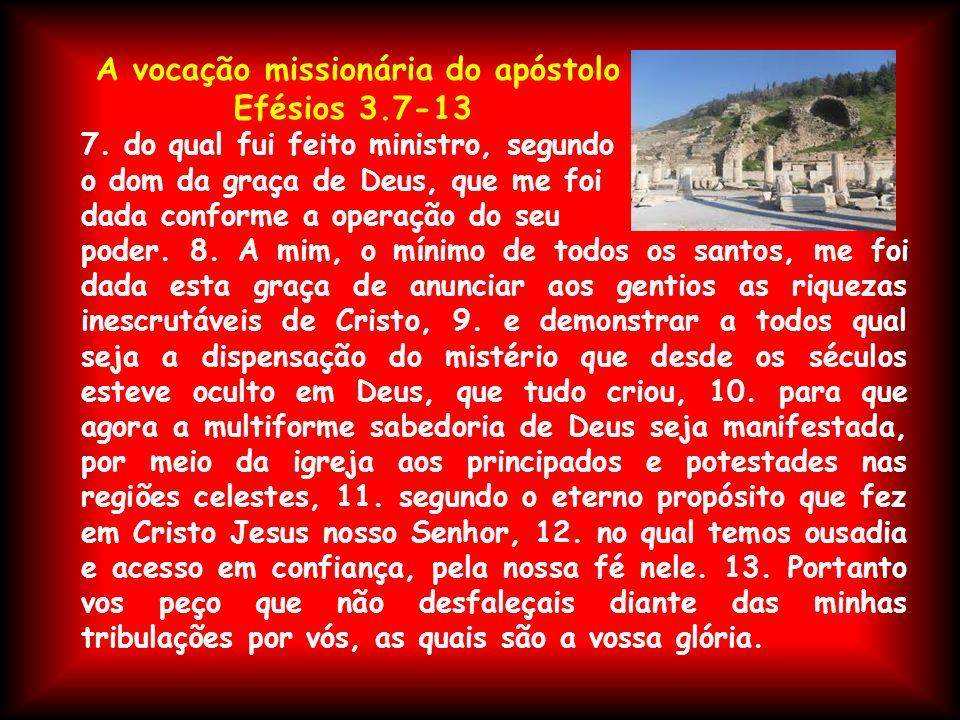 A vocação missionária do apóstolo Efésios 3.7-13 7. do qual fui feito ministro, segundo o dom da graça de Deus, que me foi dada conforme a operação do