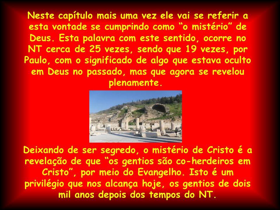 Neste capítulo mais uma vez ele vai se referir a esta vontade se cumprindo como o mistério de Deus. Esta palavra com este sentido, ocorre no NT cerca