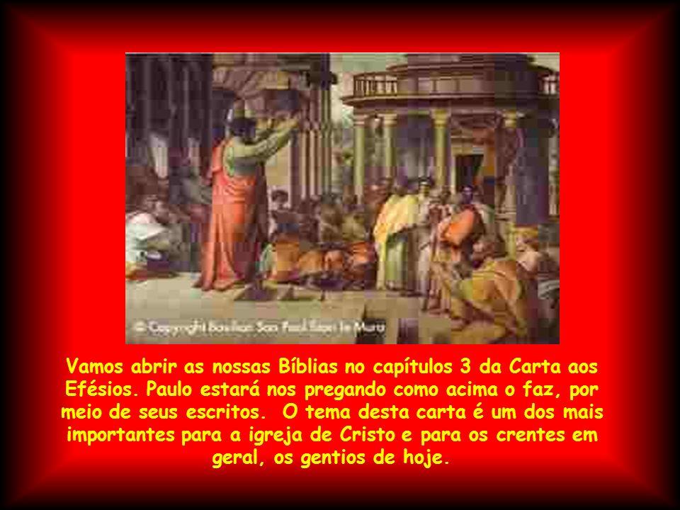 Vamos abrir as nossas Bíblias no capítulos 3 da Carta aos Efésios. Paulo estará nos pregando como acima o faz, por meio de seus escritos. O tema desta