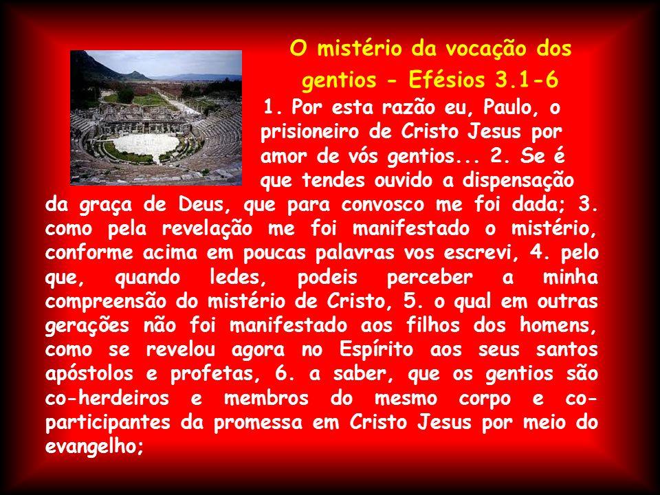 O mistério da vocação dos gentios - Efésios 3.1-6 1. Por esta razão eu, Paulo, o prisioneiro de Cristo Jesus por amor de vós gentios... 2. Se é que te