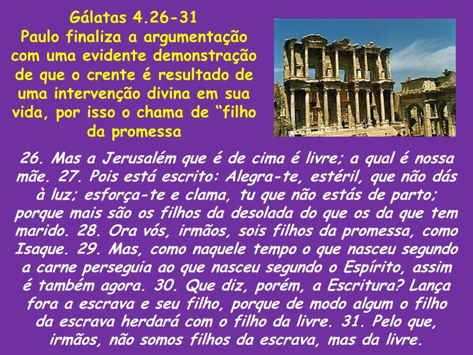 Gálatas 4.26-31 Paulo finaliza a argumentação com uma evidente demonstração de que o crente é resultado de uma intervenção divina em sua vida, por iss