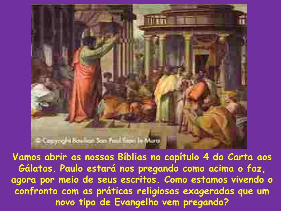 Vamos abrir as nossas Bíblias no capítulo 4 da Carta aos Gálatas. Paulo estará nos pregando como acima o faz, agora por meio de seus escritos. Como es