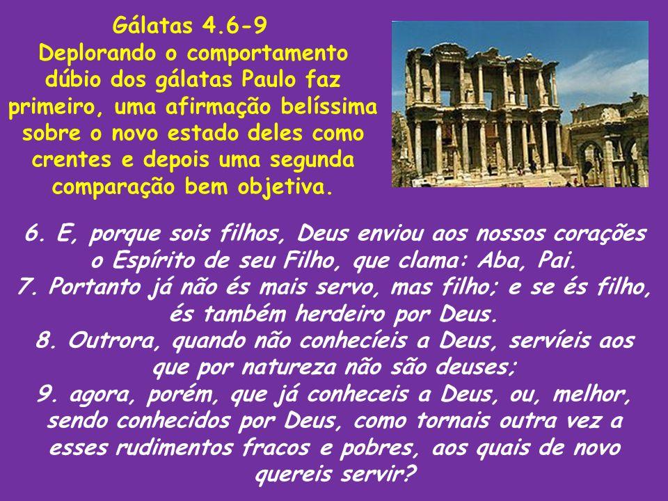 Gálatas 4.6-9 Deplorando o comportamento dúbio dos gálatas Paulo faz primeiro, uma afirmação belíssima sobre o novo estado deles como crentes e depois