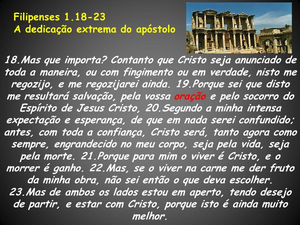 18.Mas que importa? Contanto que Cristo seja anunciado de toda a maneira, ou com fingimento ou em verdade, nisto me regozijo, e me regozijarei ainda.