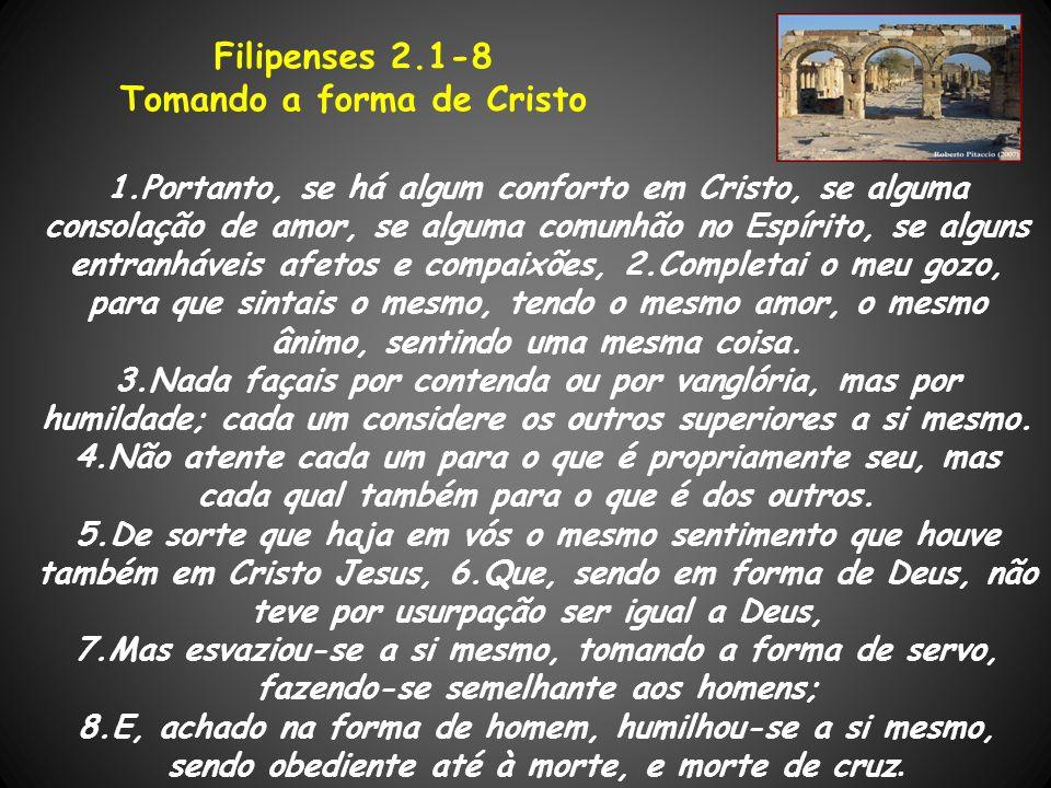 1.Portanto, se há algum conforto em Cristo, se alguma consolação de amor, se alguma comunhão no Espírito, se alguns entranháveis afetos e compaixões,