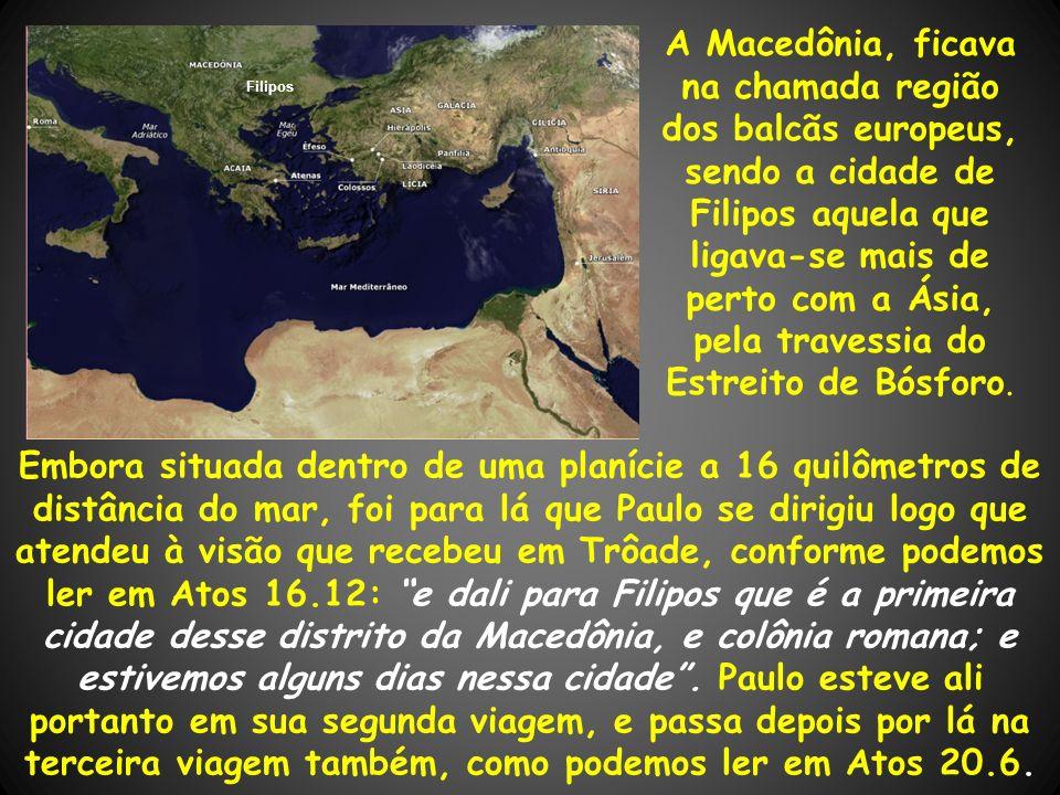A Macedônia, ficava na chamada região dos balcãs europeus, sendo a cidade de Filipos aquela que ligava-se mais de perto com a Ásia, pela travessia do