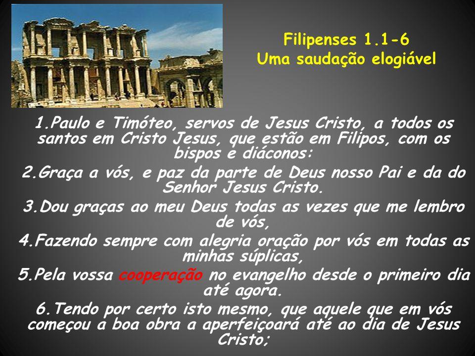 1.Paulo e Timóteo, servos de Jesus Cristo, a todos os santos em Cristo Jesus, que estão em Filipos, com os bispos e diáconos: 2.Graça a vós, e paz da