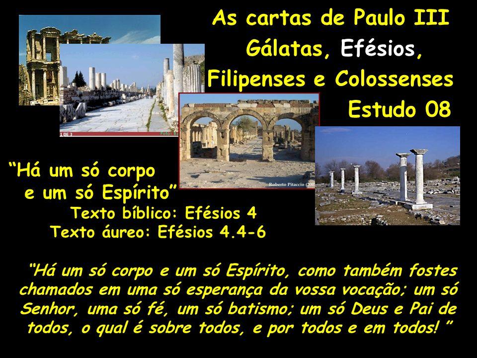 As cartas de Paulo III Gálatas, Efésios, Filipenses e Colossenses Estudo 08 Há um só corpo e um só Espírito Texto bíblico: Efésios 4 Texto áureo: Efés