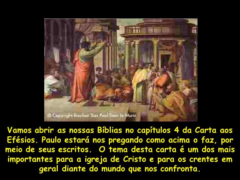 Vamos abrir as nossas Bíblias no capítulos 4 da Carta aos Efésios. Paulo estará nos pregando como acima o faz, por meio de seus escritos. O tema desta