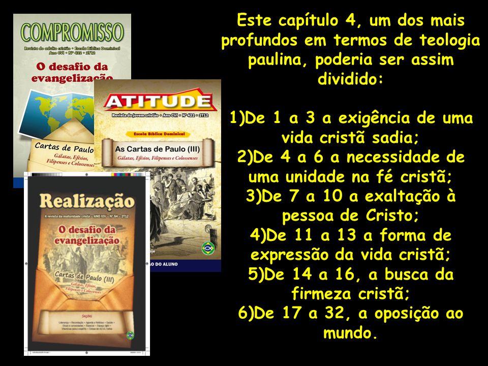 1)De 1 a 3 a exigência de uma vida cristã sadia; 1.Rogo-vos, pois, eu, o prisioneiro no Senhor, que andeis como é digno da vocação com que fostes chamados, 2.