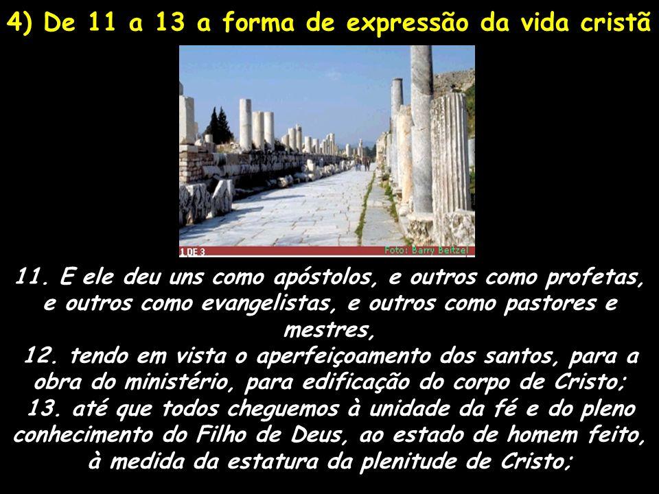 4) De 11 a 13 a forma de expressão da vida cristã 11. E ele deu uns como apóstolos, e outros como profetas, e outros como evangelistas, e outros como