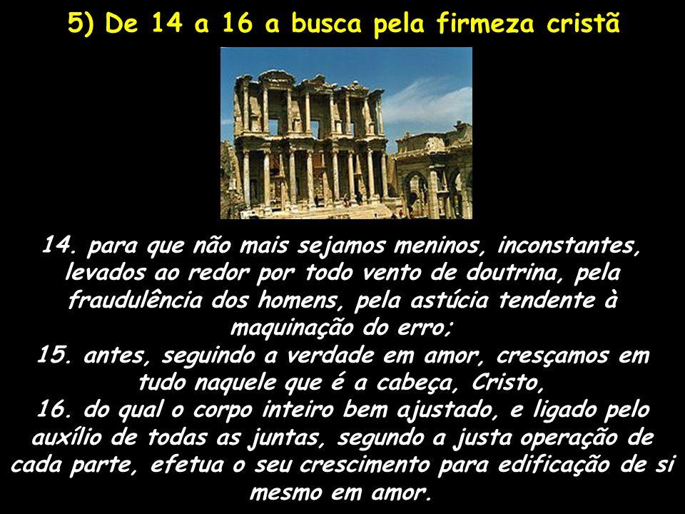 5) De 14 a 16 a busca pela firmeza cristã 14. para que não mais sejamos meninos, inconstantes, levados ao redor por todo vento de doutrina, pela fraud