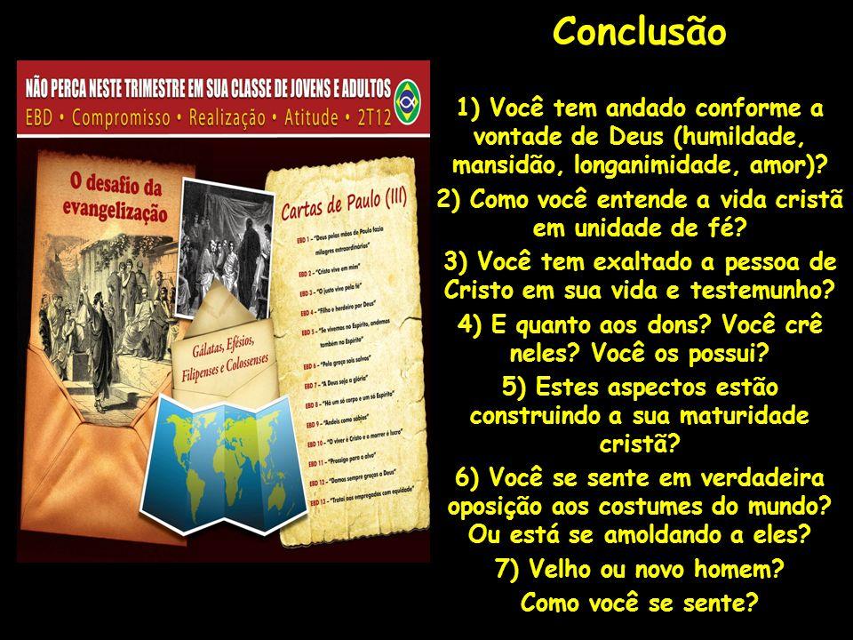 Conclusão 1) Você tem andado conforme a vontade de Deus (humildade, mansidão, longanimidade, amor)? 2) Como você entende a vida cristã em unidade de f