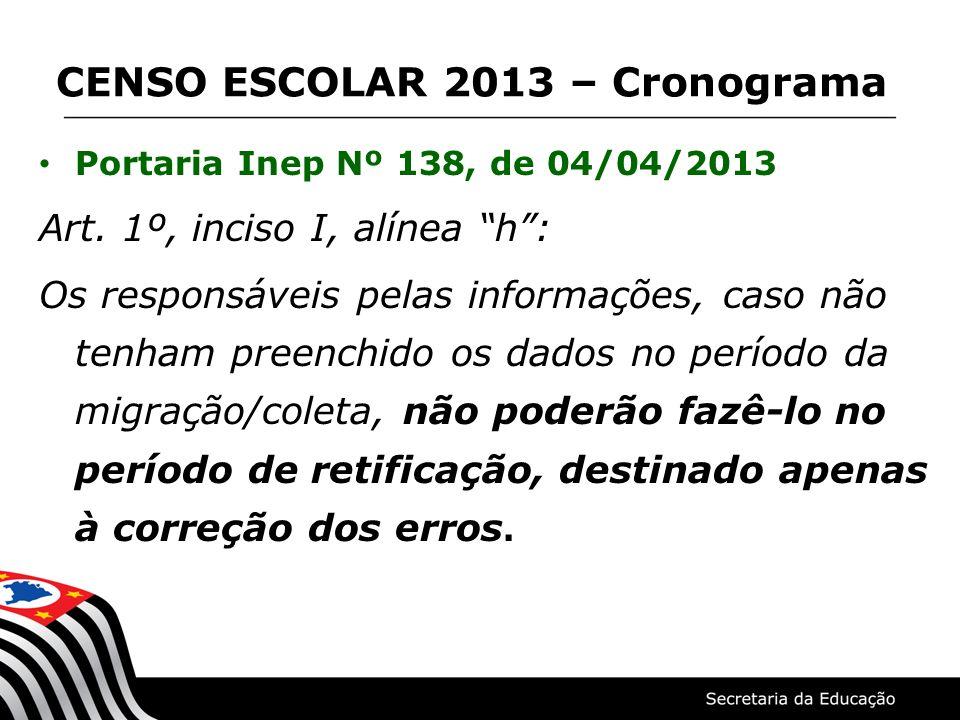 Portaria Inep Nº 138, de 04/04/2013 Art. 1º, inciso I, alínea h: Os responsáveis pelas informações, caso não tenham preenchido os dados no período da