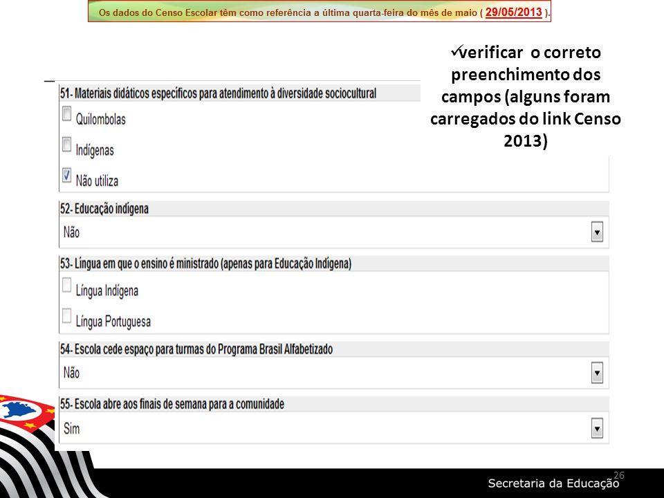 verificar o correto preenchimento dos campos (alguns foram carregados do link Censo 2013) 26