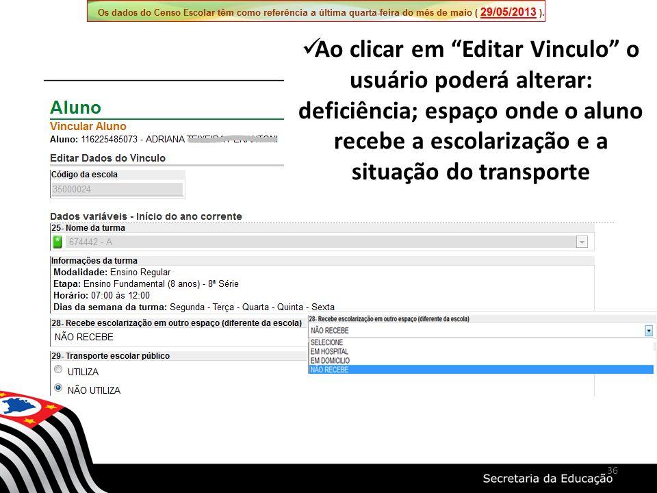 Ao clicar em Editar Vinculo o usuário poderá alterar: deficiência; espaço onde o aluno recebe a escolarização e a situação do transporte 36