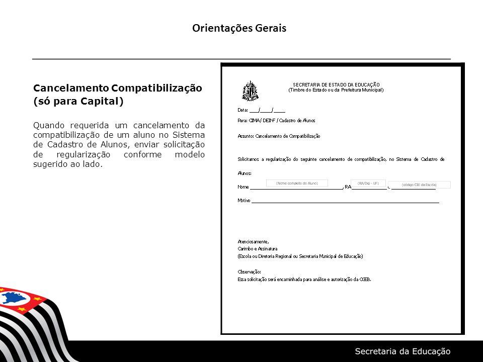 Orientações Gerais Cancelamento Compatibilização (só para Capital) Quando requerida um cancelamento da compatibilização de um aluno no Sistema de Cada