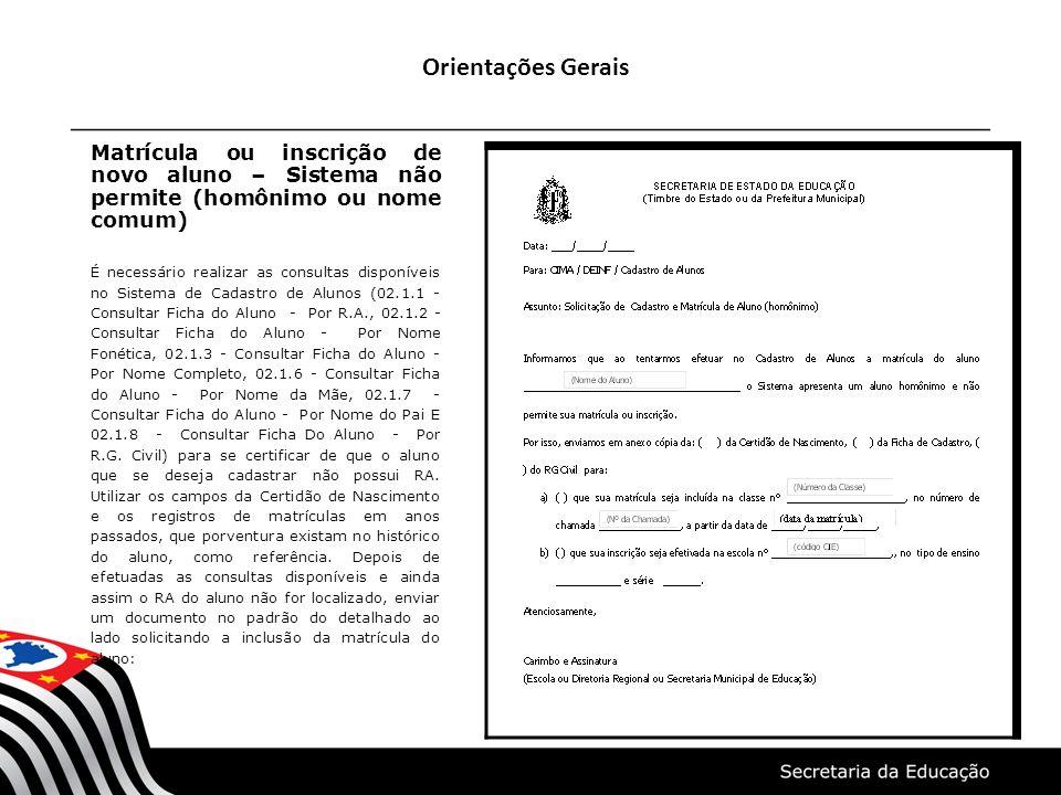 Orientações Gerais Matrícula ou inscrição de novo aluno – Sistema não permite (homônimo ou nome comum) É necessário realizar as consultas disponíveis